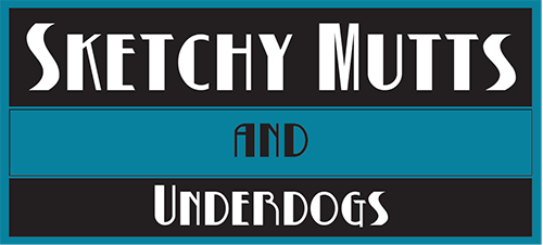Sketchy Mutts And Underdogs